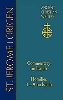 St. Jerome: Commentary on Isaiah; Origen Homilies 1 9 on Isaiah (Ancient Christian Writers No.68) (Ancient Christian Writers: The Works of the Fathers in Translation)
