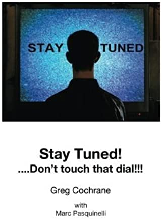 Stay Tuned!...Don t touch that dial! by Greg Cochrane (2013-11-08)