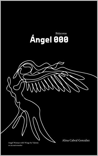Angel 000: Bitácoras (Spanish Edition)