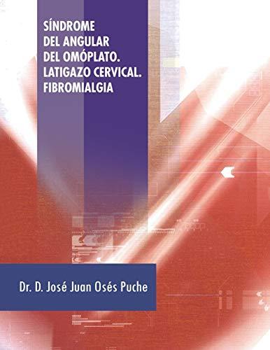 Síndrome del Angular del Omóplato. Latigazo Cervical. Fibromialgia (Spanish Edition)