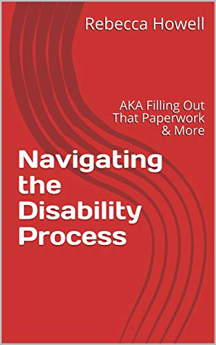 Navigating the Disability Process: AKA Filling Out That Paperwork & More (English Edition)
