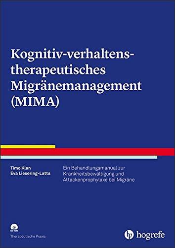 Kognitiv-verhaltenstherapeutisches Migränemanagement (MIMA): Ein Behandlungsmanual zur Krankheitsbewältigung und Attackenprophylaxe bei Migräne (Therapeutische Praxis)