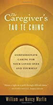 The Caregiver's Tao Te Ching: Compassionate Caring for Your Loved Ones and Yourself by William Martin Nancy Martin(2011-01-01)