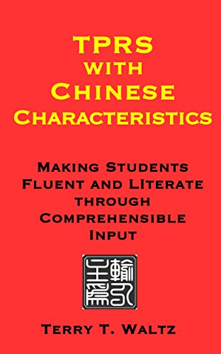 TPRS with Chinese Characteristics: Making Students Fluent and Literate through Comprehensible Input (English Edition)