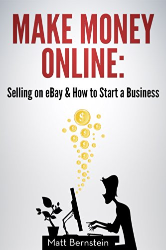 Amazon Com Make Money Online Selling On Ebay How To Start A Business Learn How To Get Money Fast And Earn An Extra 24 000 A Year Selling On Ebay And Spend No