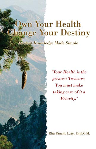 Own Your Health Change Your Destiny: Ancient Knowledge Made Simple