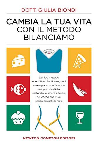 Cambia la tua vita con il metodo Bilanciamo. Impara a mangiare per non fare mai più una dieta!