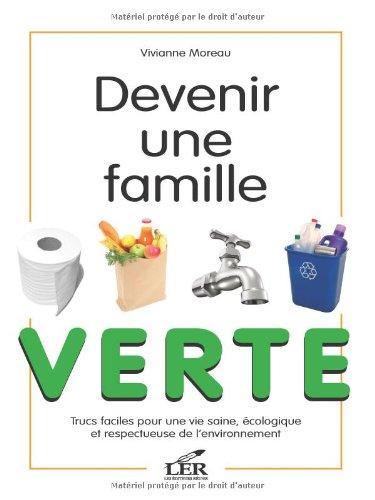 Devenir une famille verte : Trucs faciles pour une vie saine, écologique et respectueuse de l'environnement