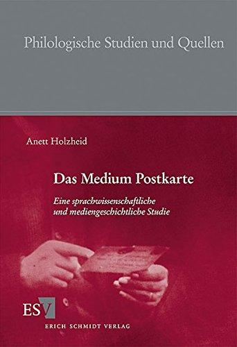 Das Medium Postkarte: Eine sprachwissenschaftliche und mediengeschichtliche Studie (Philologische Studien und Quellen (PhSt), Band 231)