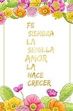 Fe Siembra La Semilla Amor La Hace Crecer: Libreta De Apuntes Cristianos Spanish Journal Gifts Cuaderno Con Paginas Blancas Diario Regalo Para Mujer (Spanish Edition)