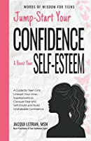 Jump-Start Your Confidence and Boost Your Self-Esteem: A Guide for Teen Girls: Unleash Your Inner Superpowers to Conquer Fear and Self-Doubt, and Build Unshakable Confidence (Words of Wisdom for Teens)