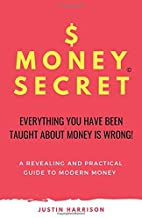 $MONEYSECRET: EVERYTHING YOU HAVE BEEN  TAUGHT ABOUT MONEY IS WRONG