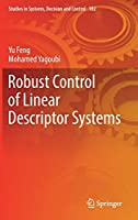 Robust Control of Linear Descriptor Systems (Studies in Systems, Decision and Control (102))