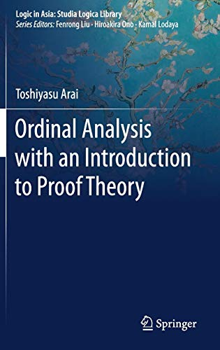 Ordinal Analysis with an Introduction to Proof Theory (Logic in Asia: Studia Logica Library)
