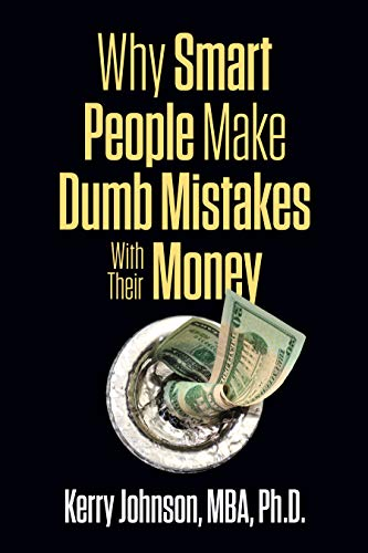 Why Smart People Make Dumb Mistakes with Their Money (English Edition)