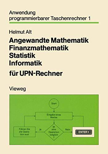 Angewandte Mathematik, Finanzmathematik, Statistik, Informatik für Upn-Rechner (Anwendung programmierbarer Taschenrechner (1), Band 1)
