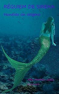 Réquiem de Sirena: Hundida sin oxígeno par Alba Montero Jodra