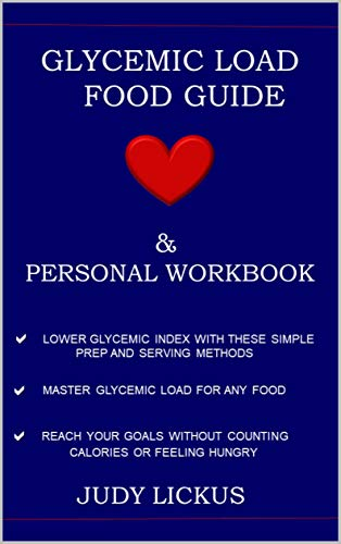 GLYCEMIC LOAD FOOD GUIDE & PERSONAL WORKBOOK: Learn to Reach your goals...