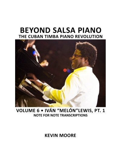 Beyond Salsa Piano: The Cuban Timba Piano Revolution: Volume 6- Iván