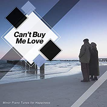 Can't Buy Me Love - Minor Piano Tunes For Happiness