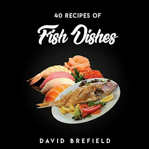 40 Recipes of Fish Dishes: The Best Recipes of Fish Dishes from Around the World cover art