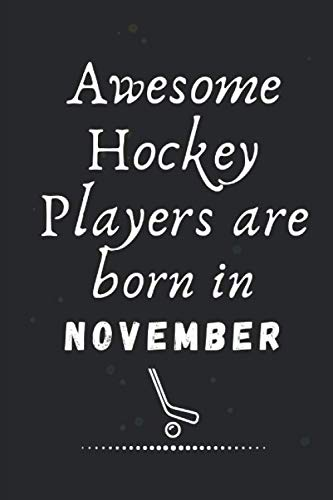 Awesome Hockey Players are born in November: Legend Hockey  Lined Notebook Great Gifts for any occasion and  You can fill-up Your dreams and future plans Sports.