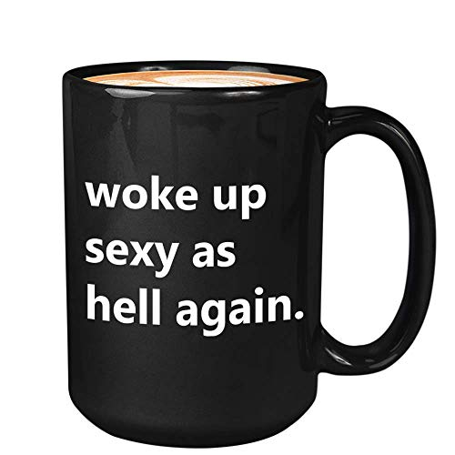 Funny Coffee Mug 15oz Black - Woke Up Sexy as Hell Again - Witty Sarcasm Birthday Present for...
