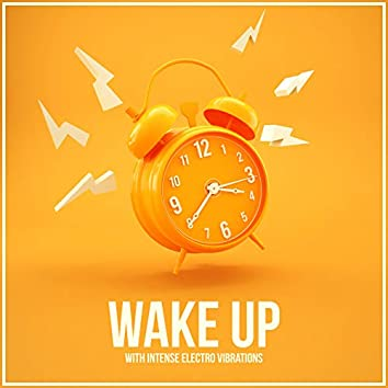 Wake Up with Intense Electro Vibrations
