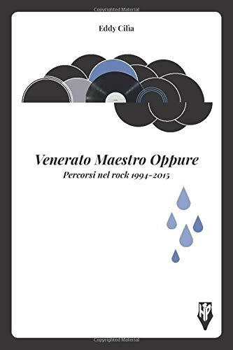 Venerato Maestro Oppure: Percorsi nel rock 1994-2015