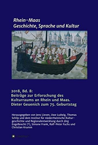 Rhein-Maas. Geschichte, Sprache und Kultur: Beiträge zur Erforschung des Kulturraums an Rhein und Maas. Dieter Geuenich zum 75. Geburtstag