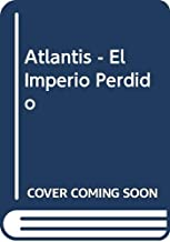 Atlantis - El Imperio Perdido (Spanish Edition)