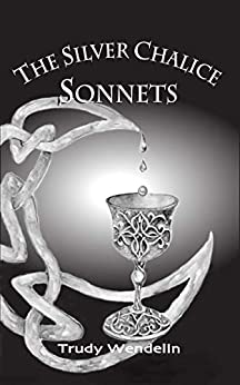The Silver Chalice Sonnets by [Trudy Wendelin, Nicole Monahan]