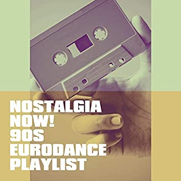 Nostalgia Now! 90s Eurodance Playlist