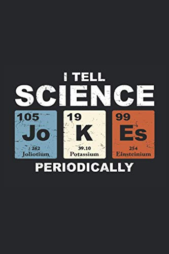 I Tell Science Jokes Periodically: Cool and Funny Retro Nerd Periodic Table Notebook for passionate scientists, biologists, physicist and teacher who ... Woman - 100 Pages 6 '' x 9 '' College Ruled