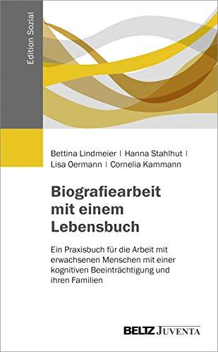 Biografiearbeit mit einem Lebensbuch: Ein Praxisbuch für die Arbeit mit erwachsenen Menschen mit einer kognitiven Beeinträchtigung und ihren Familien (Edition Sozial)