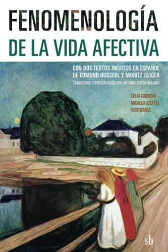 Fenomenología de la vida afectiva: Con dos textos inéditos en español de Edmund Husserl y Moritz Geiger, traducidos y presentados por Antonio Zirión Quijano (Post-visión)