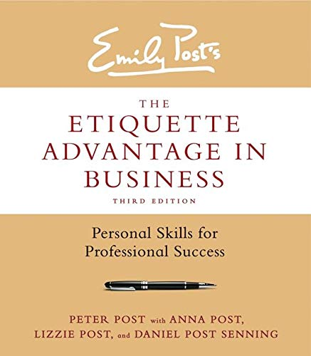 Compare Textbook Prices for The Etiquette Advantage in Business, Third Edition: Personal Skills for Professional Success 3rd ed. Edition ISBN 9780062270467 by Post, Peter,Post, Anna,Post, Lizzie,Senning, Daniel Post