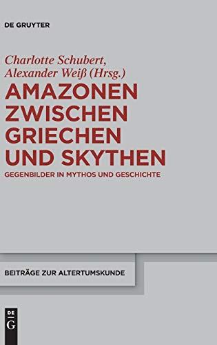 Amazonen zwischen Griechen und Skythen: Gegenbilder in Mythos und Geschichte (Beiträge zur Altertumskunde, Band 310)