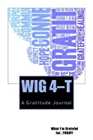 """W.I.G 4-T: What I'm Grateful for...TODAY! A Gratitude Journal (The 4-T """"for TODAY"""" Journal Series) (Volume 3)"""