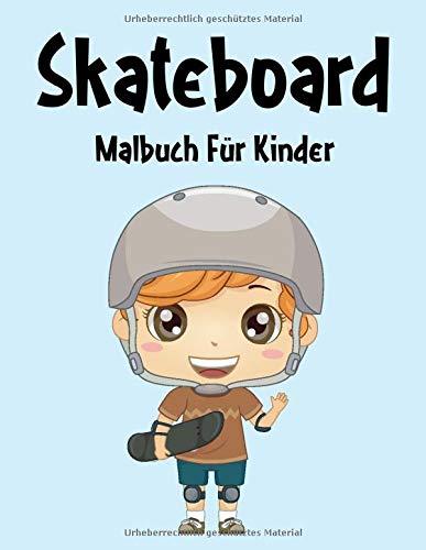 Skateboard Malbuch: Skateboard Malbuch Für Kinder, Senioren, mädchen, Jungen, Über 40 Seiten zum Ausmalen, Perfekte Malvorlagen für Vorschulkinder, ... und Kinder im Alter von 2-6 Jahren und älter