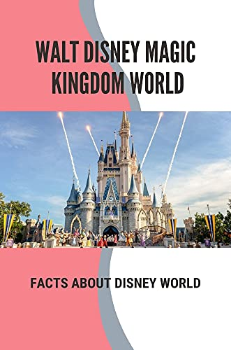 Walt Disney Magic Kingdom World: Facts About Disney World: Walt Disney World Holidays (English Edition)