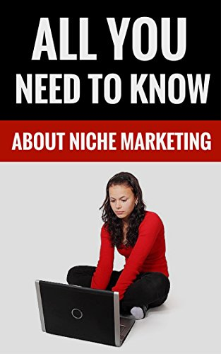 All You Need To Know About Niche Marketing - How To Really Earn Money Online