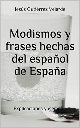 Modismos y frases hechas del español de España: Explicaciones y ejemplos eBook: Gutiérrez Velarde, Jesús: Amazon.es: Tienda Kindle