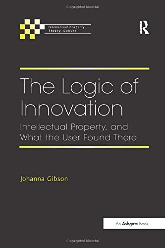 The Logic of Innovation: Patents, Information, Language (Intellectual Property, Theory, Culture)