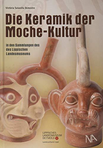 Die Keramik der Moche-Kultur in den Sammlungen des Lippischen Landesmuseums (Sammlungskataloge des Lippischen Landesmuseums)