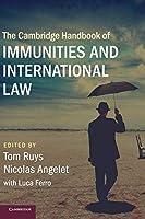 The Cambridge Handbook of Immunities and International Law