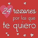 24 razones por las que te quiero: Regalo de amor para parejas, novio, novia, hombre, mujer. Calendario de Adviento y San Valentín.