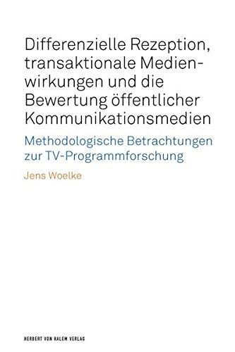 Differenzielle Rezeption, transaktionale Medienwirkungen und die Bewertung öffentlicher Kommunikationsmedien: Methodologische Betrachtungen zur TV-Programmforschung