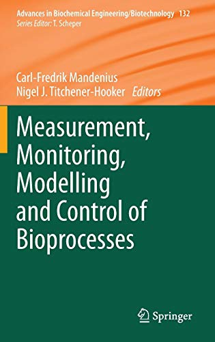 Measurement, Monitoring, Modelling and Control of Bioprocesses (Advances in Biochemical Engineering/Biotechnology (132), Band 132)