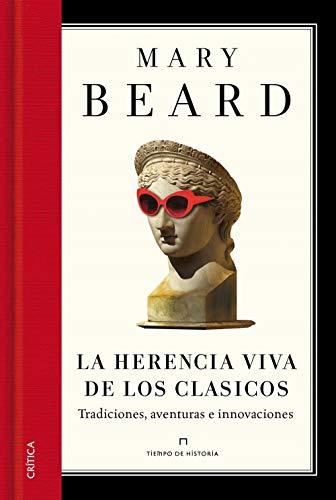 La herencia viva de los clásicos: Tradiciones, aventuras e innovaciones (Tiempo de Historia)